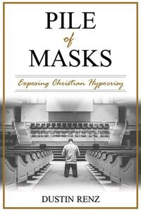 Pile of Masks: Exposing Christian Hypocrisy