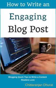 How to Write an Engaging Blog Post: Blogging Quick Tips to Write a Content Readers Love