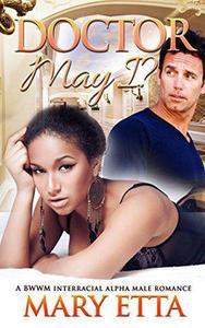 Doctor May I?: A BWWM Interracial Alpha Male Romance