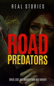 Road Predators: Greed, Lust, and Insanity Turn Into Murder (Book 1)