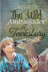 Blossom ~ The Wild Ambassador of Tewksbury