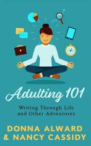 Adulting 101: Writing Through Life and Other Adventures