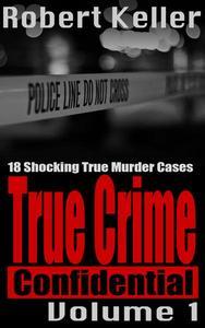 True Crime Confidential Volume 1