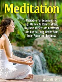Meditation: Meditation for Beginners - 55 Tips On How to Relieve Stress, Overcome Anxiety and Depression and How to Easily Return Your Inner Peace and Happiness