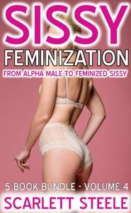 Sissy Feminization - From Alpha Male to Feminized Sissy - 5 Book Bundle - Volume 4