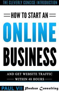 How to Start an Online Business and Get Website Traffic Within 48 Hours, The Cleverly Concise Introduction