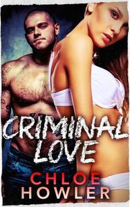 Criminal Love (Bad Boy Romance Thriller Erotica)