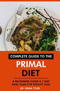 Complete Guide to the Primal Diet: A Beginners Guide & 7-Day Meal Plan for Weight Loss
