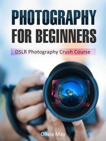 Photography: Discover Secrets on How You Can Get Visually Stunning Images Using Your DSLR - DSLR Photography Crush Course