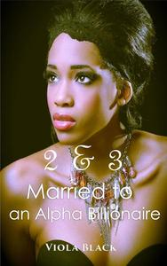 Married to an Alpha Billionaire 2 & 3