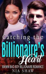Catching the Billionaire's Heart - BWWM Bad Boy Billionaire Romance