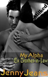 My Alpha Ex Brother in Law Milked