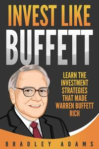 Invest Like Buffett: Learn the Investment Strategies that Made Warren Buffett Rich