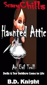 Haunted Attic: Dolls & Toy Soldiers Come to Life