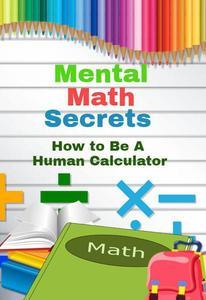 Mental Math Secrets - How To Be a Human Calculator