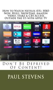 How to Watch Netflix (US), HBO Now, Hulu, Showtime, Amazon Video, Starz & CBS Access Outside the US with Apple TV