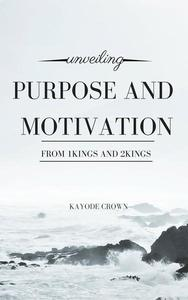 Unveiling Purpose and Motivation From 1Kings and 2Kings