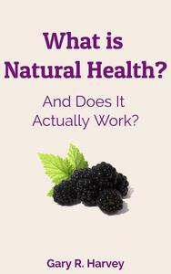 What Is Natural Health? Does It Work?