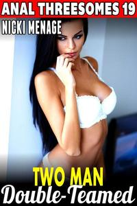 Two Man Double-Teamed : Anal Threesomes 19 (Anal Sex Erotica Threesome Erotica Menage Erotica MFM Threesome Erotica)