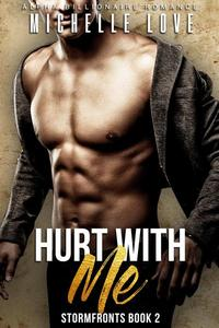 Hurt With Me: An Alpha Billionaire Romance