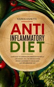 Anti Inflammatory Diet: Learn How to Eliminate Inflammation Naturally, Lose Weight, Heal the Immune System, Prevent Degenerative Disease With Anti-Inflammatory Diet