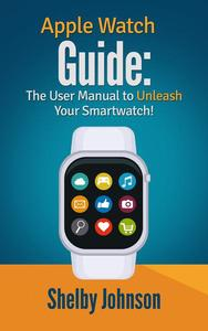 Apple Watch Guide: The User Manual to Unleash Your Smartwatch!