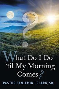 What Do I Do 'til My Morning Comes?