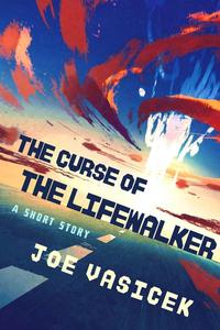 The Curse of the Lifewalker