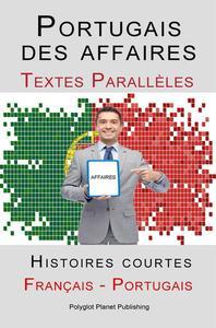 Portugais des affaires - Texte parallèle - Histoires courtes (Français - Portugais)