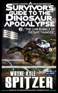 """A Survivor's Guide to the Dinosaur Apocalypse, Episode Six: """"The Low Rumble of Distant Thunder"""""""