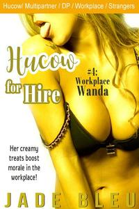 Hucow for Hire #4: Workplace Wanda