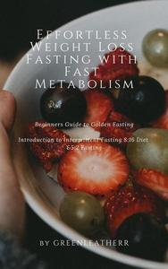Effortless Weight Loss Fasting With Fast Metabolism Beginners Guide To Golden Fasting  Introduction To Intermittent Fasting 8:16 Diet &5:2 Fasting