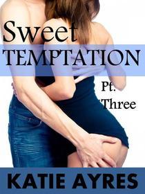 Sweet Temptation Pt.Three