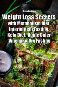 Weight Loss Secrets with Metabolism Diet, Intermittent Fasting, Keto Diet, Apple Cider Vinegar & Dry Fasting