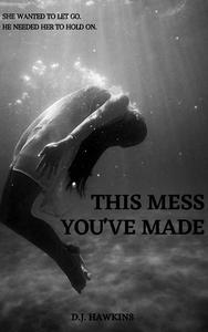 This Mess You've Made
