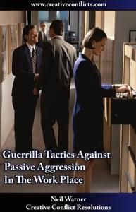 Guerrilla Tactics Against Passive Aggression in the Workplace