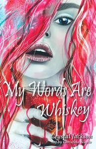 My Words Are Whiskey