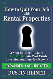 How to Quit Your Job with Rental Properties: Expanded and Updated - A Step by Step Guide to Retire Early with Real Estate Investing and Passive Income