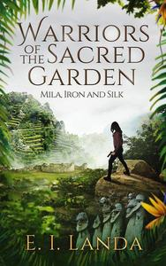 Warriors of the Sacred Garden: Mila: Iron and Silk