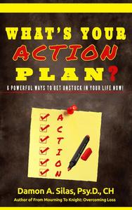 What's Your Action Plan? 6 Powerful Ways To Get Unstuck In Your Life Now!