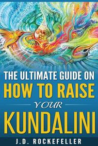 The Ultimate Guide on How to Raise Your Kundalini
