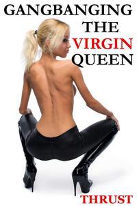 Gangbanging the Virgin Queen (An MMMMMF Historical Gangbang Multiple Partner Orgy Erotica)