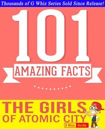 The Girls of Atomic City - 101 Amazing Facts You Didn't Know