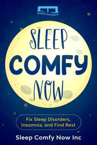 Sleep Comfy Now: Fix Sleep Disorders, Insomnia, and Find Rest
