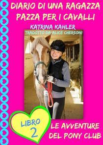 Diario di una Ragazza Pazza per i Cavalli - Libro Secondo: Le Avventure del Pony Club