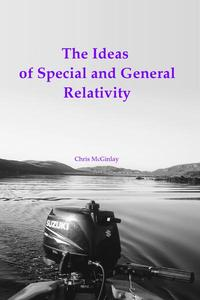 The Ideas of Special and General Relativity