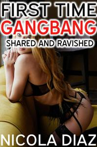 First Time Gangbang - Shared And Ravished