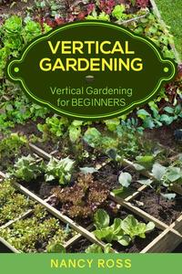 Vertical Gardening: Vertical Gardening for Beginners