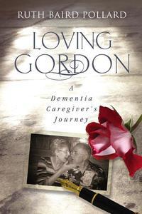 Loving Gordon: A Dementia Caregiver's Journey