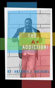 The A+ Addiction!